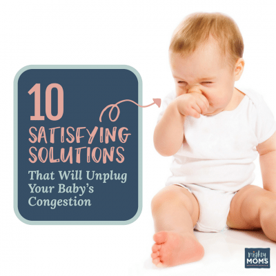 10 Satisfying Solutions That Will Unplug Your Baby's Congestion
