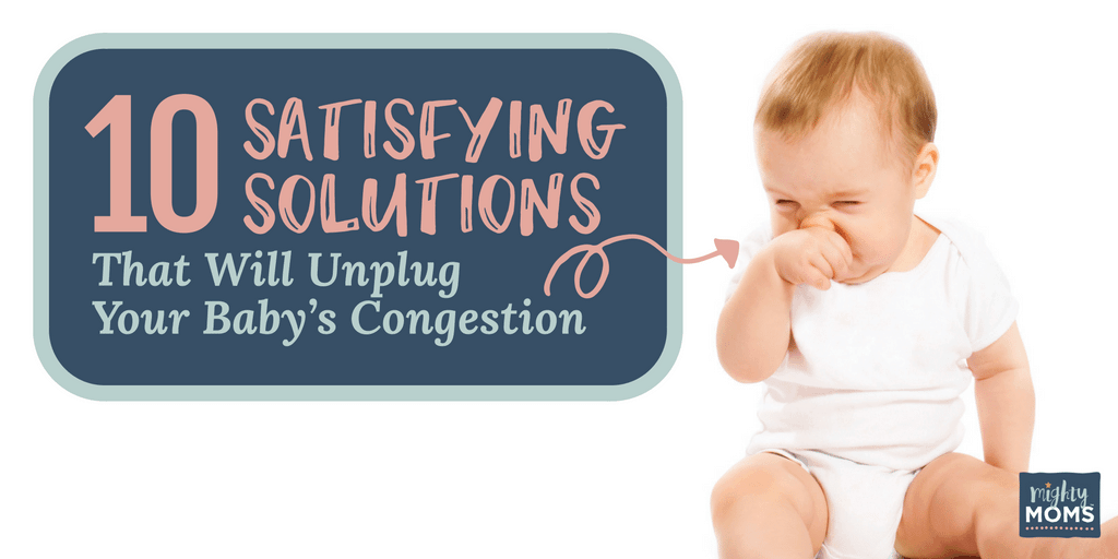 10 Satisfying Solutions to Unplug Your Baby's Congestion - MightyMoms.club