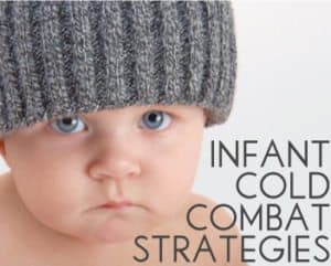 Infant Cold Combat Strategies - How to fight back and help your baby feel better, quicker.