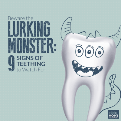 Beware the Lurking Monster: 9 Signs of Teething to Watch For