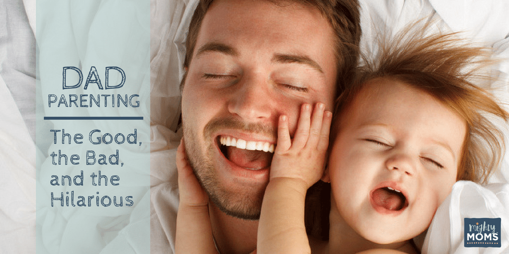Dad Parenting: The Good, the Bad, and the Hilarious - MightyMoms.club