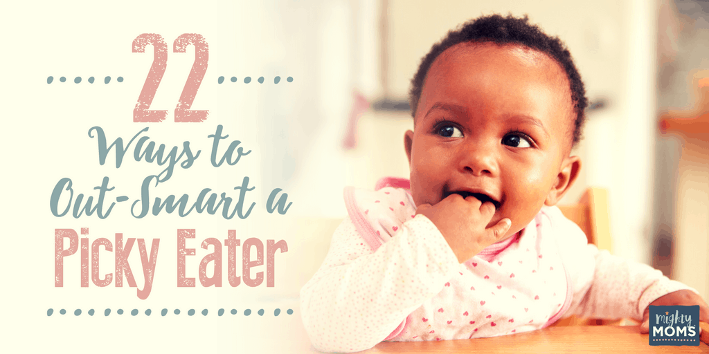 22 Ways to Out-Smart a Picky Eater - MightyMoms.club