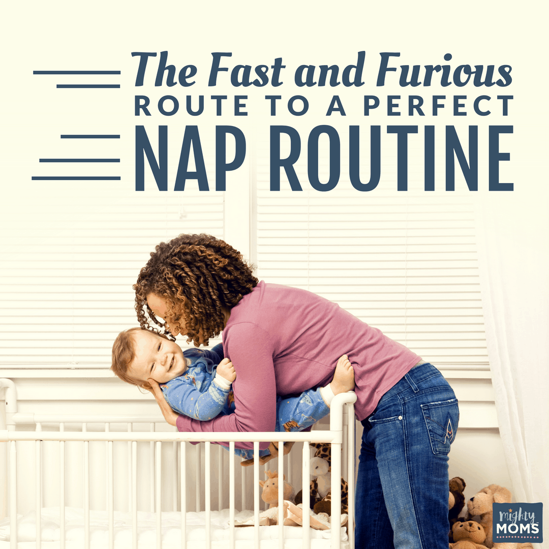 The Fast and Furious Route to a Perfect Nap Routine - MightyMoms.club