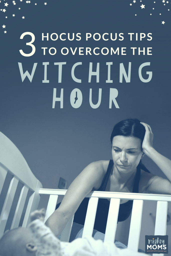 3 Hocus Pocus Tips to Overcome the Witching Hour - MightyMoms.club