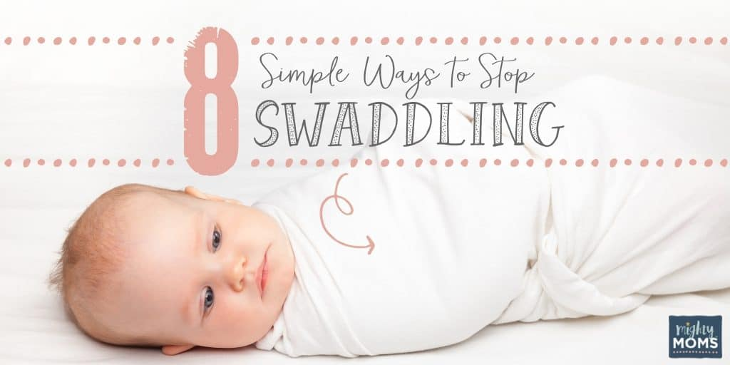 8 Simple Ways to Stop Swaddling Your Newborn - MightyMoms club