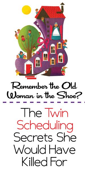 Remember the Old Woman in the Shoe? The Twin Scheduling Secrets She Would Have Killed For - mightymoms.club