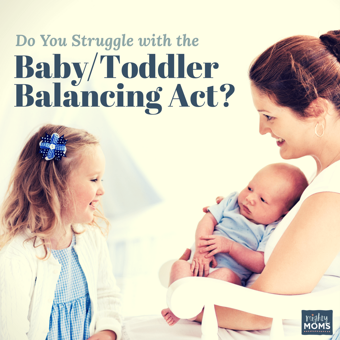 Do You Struggle with the Baby / Toddler Balancing Act? - MightyMoms.club