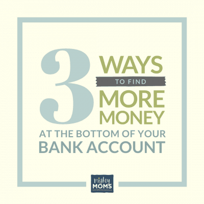 3 Ways to Find More Money at the Bottom of Your Bank Account
