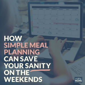 How Simple Meal Planning Can Save Your Sanity on the Weekends - MightyMoms.club