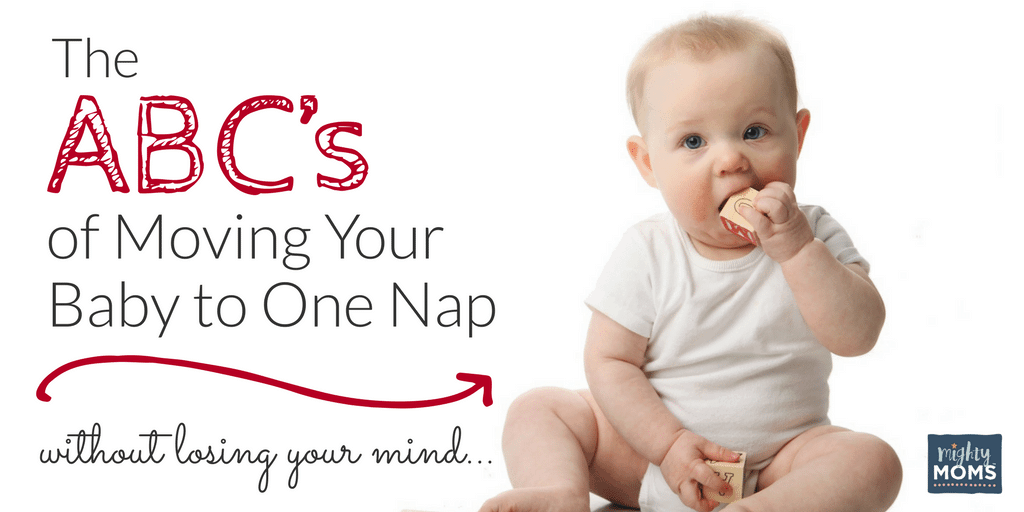 The ABC's of Moving Your Baby to One Nap (Without Losing Your Mind) - MightyMoms.club