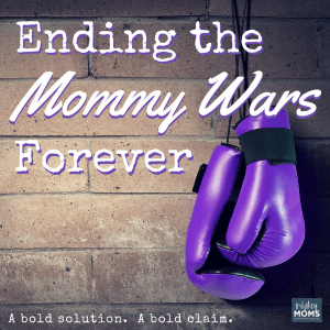 Ending the Mommy Wars Forever - MightyMoms.club