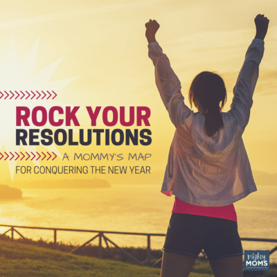 Rock your Resolutions:  A Mommy's Map to Conquering the New Year