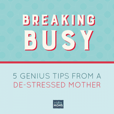 5 Genius Tips from a De-Stressed Mom