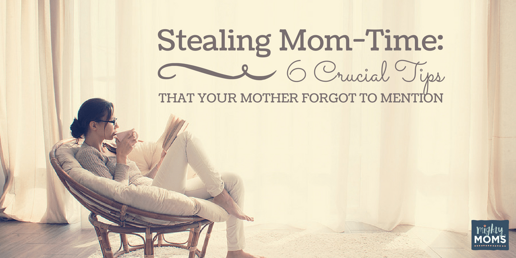 Stealing Mom-Time: 6 Crucial Tips Your Mother Forgot to Mention ~ MightyMoms.club