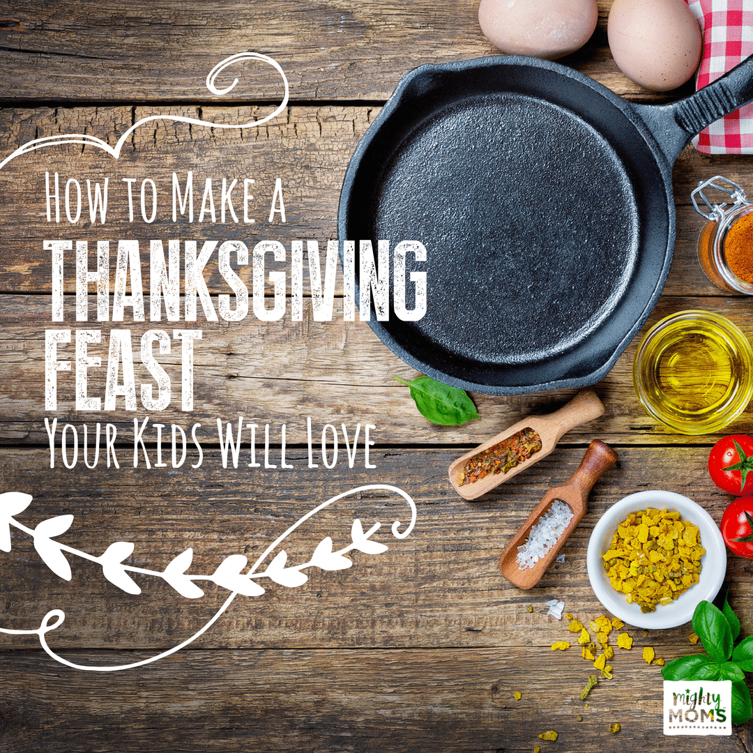 How to Make a Thanksgiving Feast Your Kids Will Love - MightyMoms.club