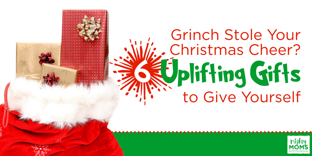Grinch Stole Your Christmas Cheer? 6 Uplifting Gifts to Give Yourself ~ MightyMoms.club