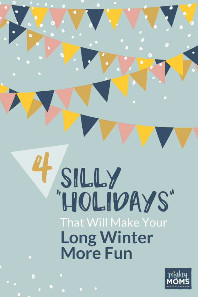 """4 Silly """"Holidays"""" That Will Make Your Long Winter More Fun ~ MightyMoms.club"""