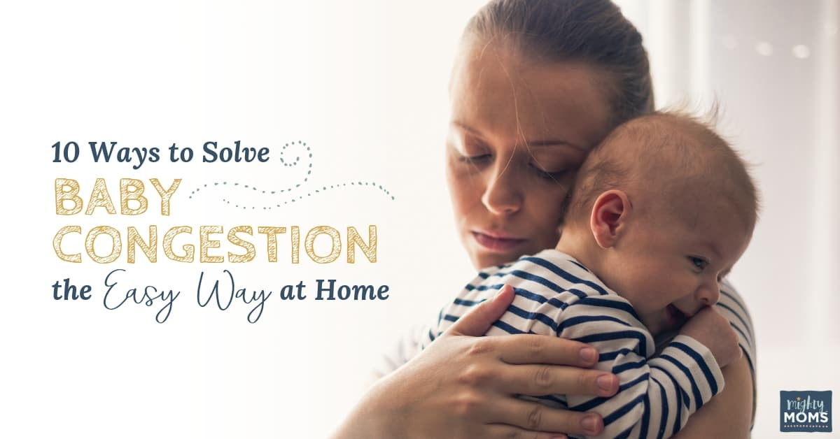 10 Ways To Solve Baby Congestion The Easy Way At Home