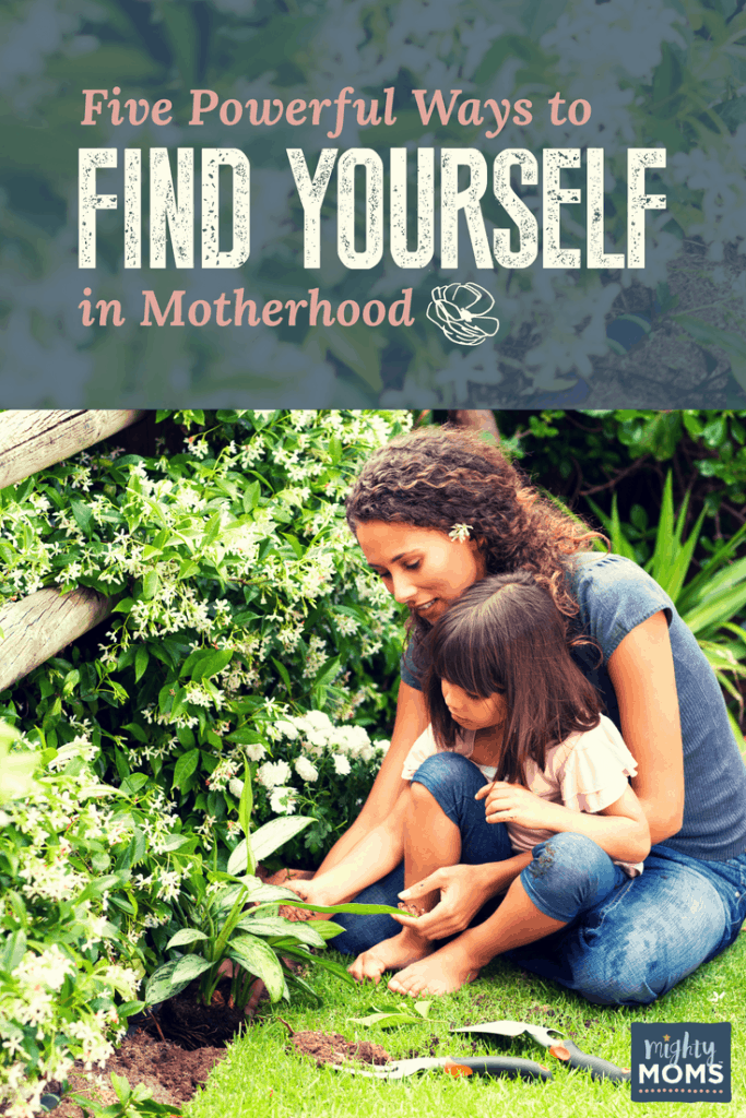 How to Find Yourself in Motherhood! - MightyMoms.club