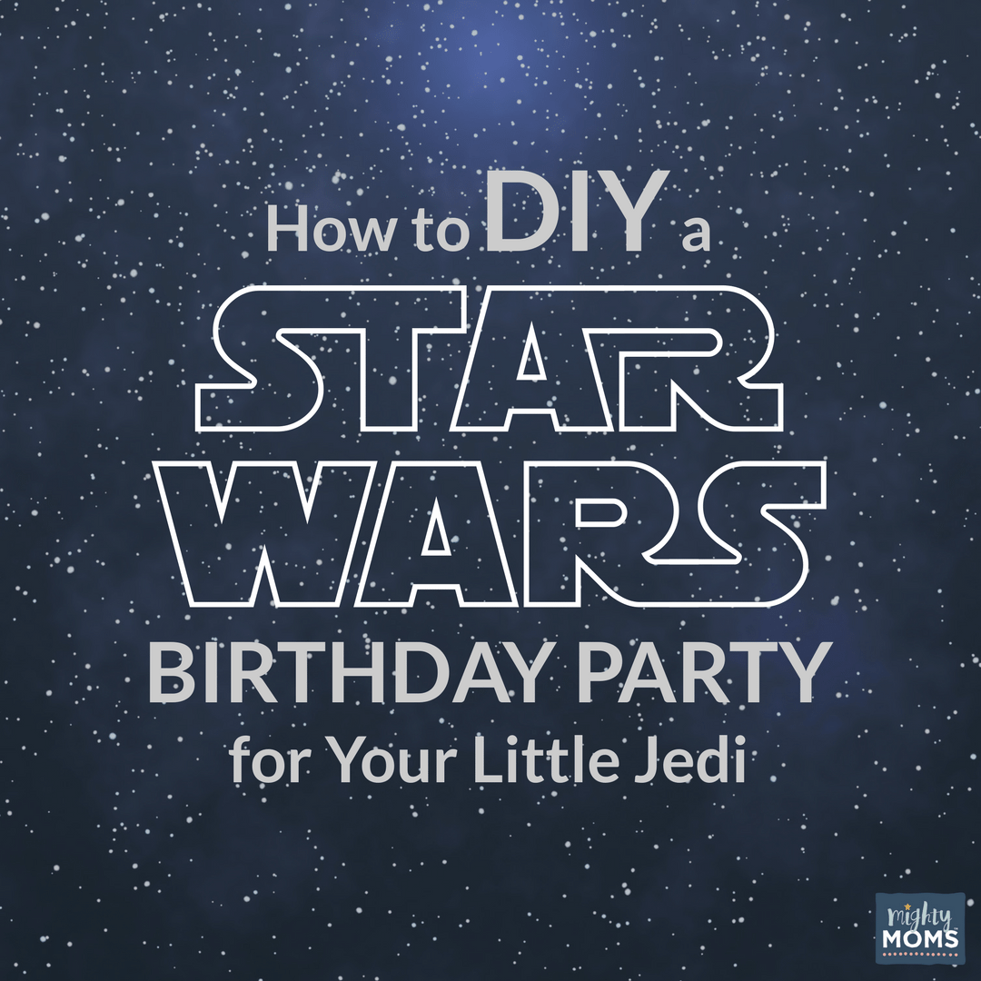 How to DIY a Star Wars Birthday Party For Your Little Jedi - MightyMoms.club