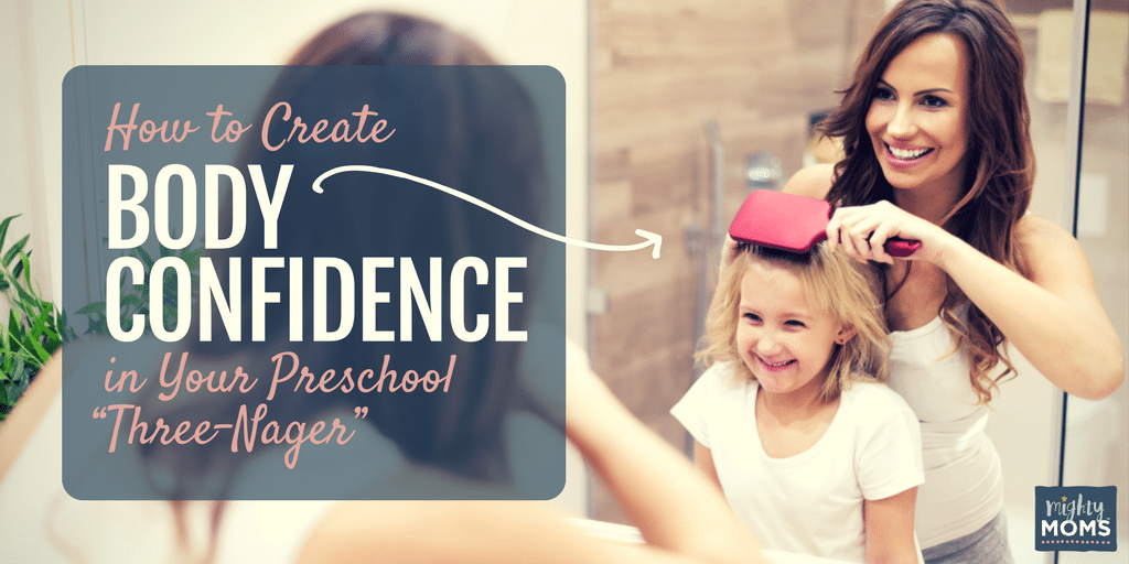 "How to Create Body Confidence in Your Preschool ""Three-Nager"" - MightyMoms.club"