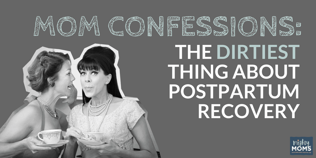 Mom Confessions: The Dirtiest Thing About Postpartum Recovery - MightyMoms.club