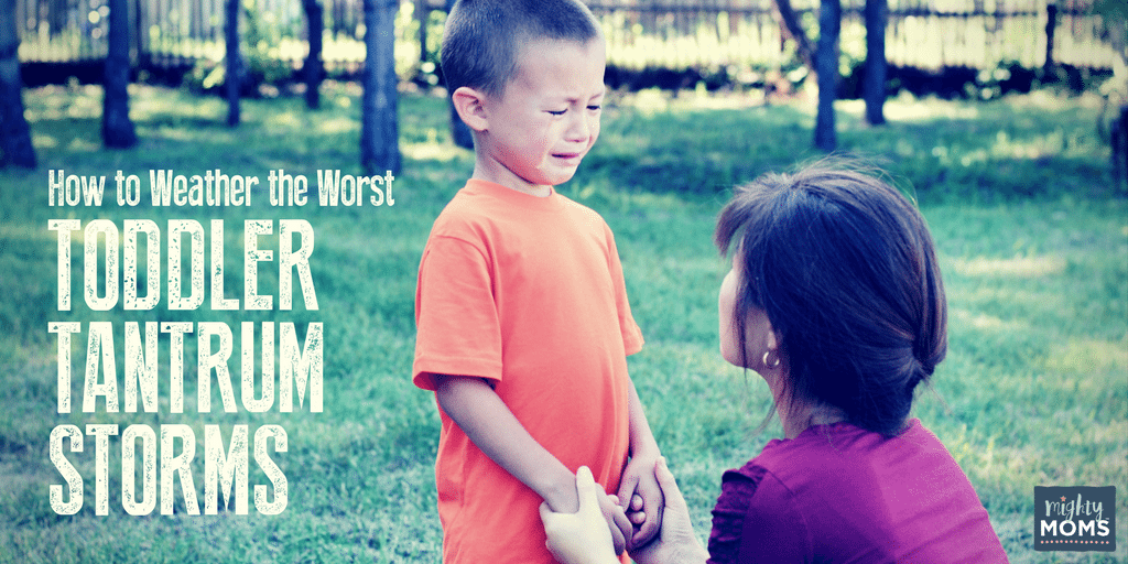 How to Weather the Worst Toddler Tantrum Storms - MightyMoms.club