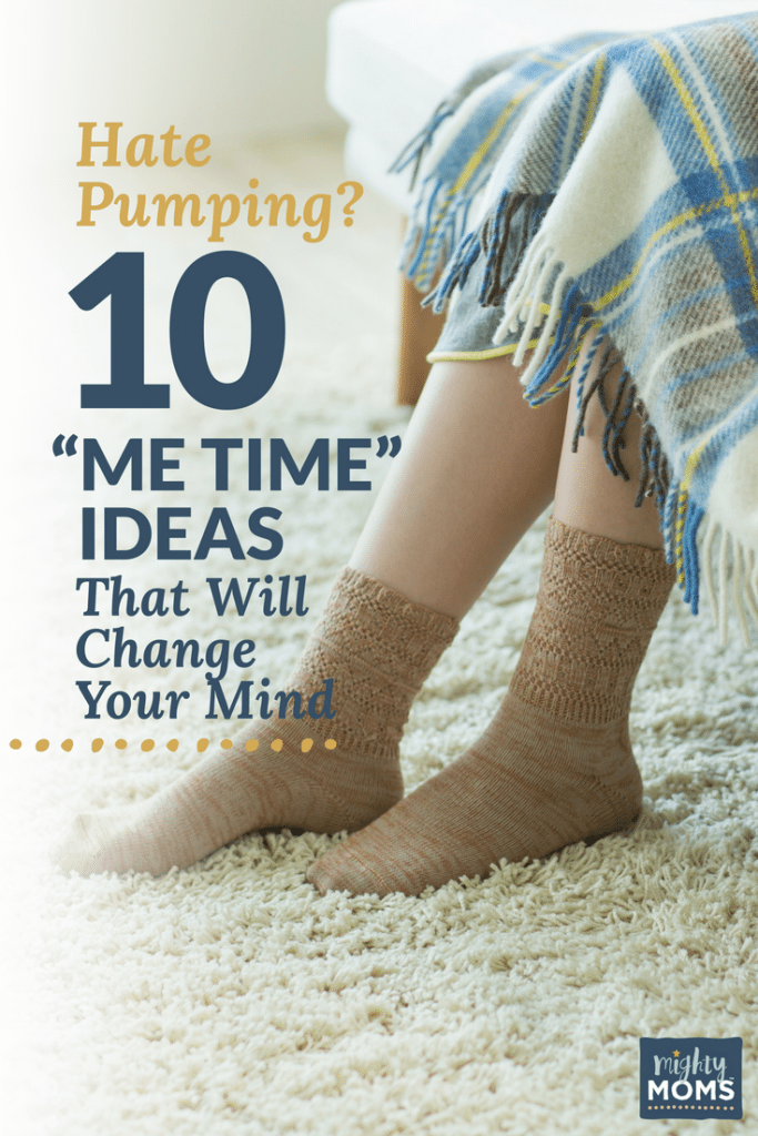 """Hate Pumping? 10 """"Me Time"""" Ideas That Will Change Your Mind - MightyMoms.club"""
