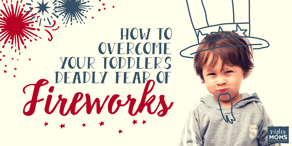 My best strategies to help your toddler overcome his fear of fireworks. | MightyMoms.club