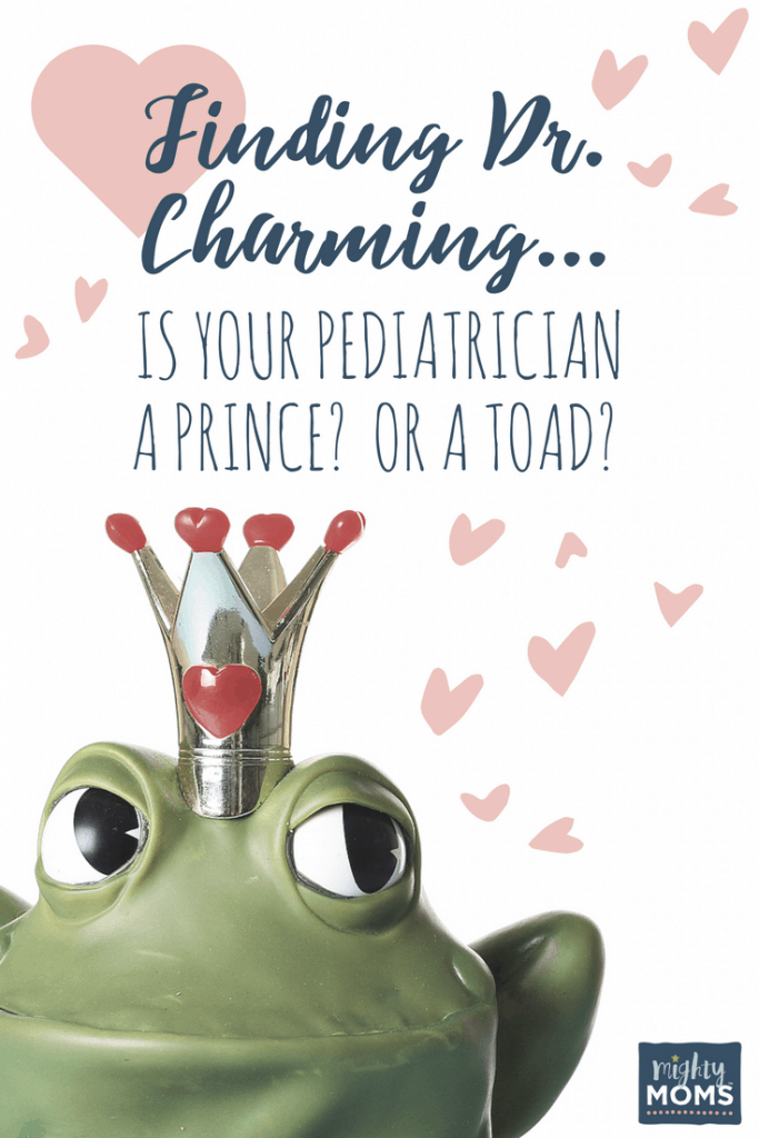 Finding Dr. Charming: Is Your Pediatrician a Prince or a Toad? MightyMoms.club