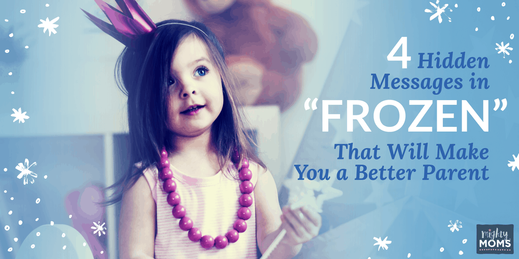 """4 Hidden Messages in """"Frozen"""" That Will Make You a Better Parent - MightyMoms.club"""