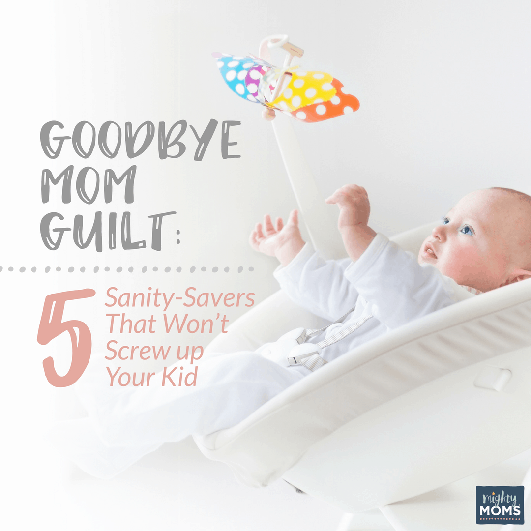 Goodbye Mom Guilt: 5 Sanity-Savers That Won't Screw Up Your Kid - MightyMoms.club