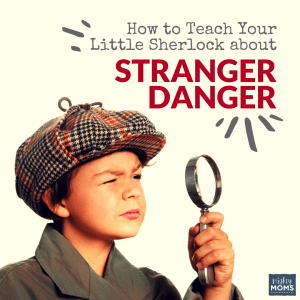 How to Teach Your Little Sherlock about Stranger Danger - MightyMoms.club