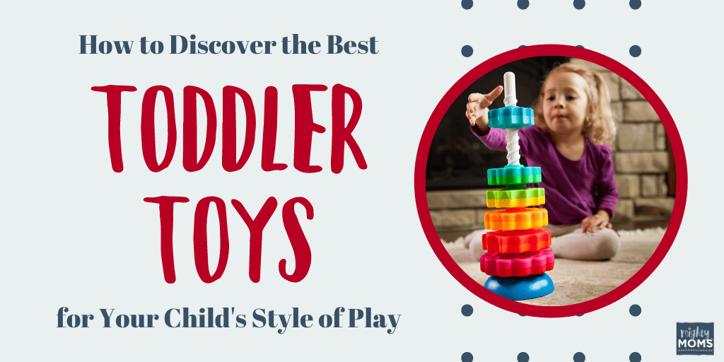How to Discover the Best Toddler Toys for Your Child's Style of Play - MightyMoms.club
