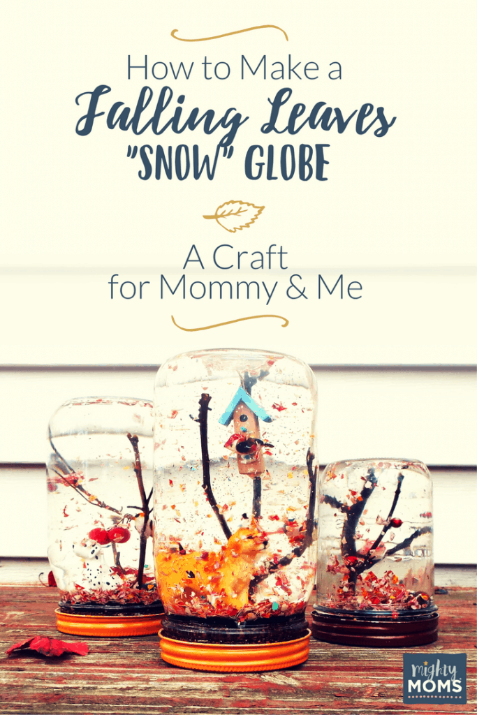 "How to Make a Falling Leaves ""Snow"" Globe: A Craft for Mommy and Me - MightyMoms.club"