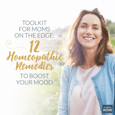 Toolkit for Moms on the Edge: 12 Homeopathic Remedies to Boost Your Mood
