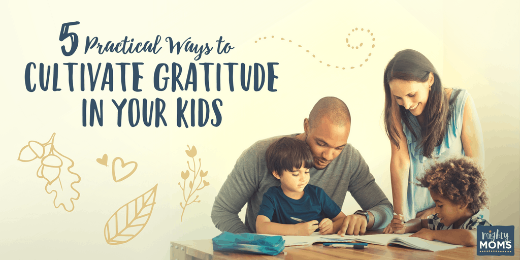 5 Practical Ways to Cultivate Gratitude in Your Kids - MightyMoms.club
