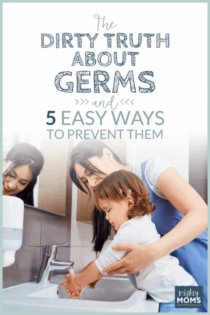 The Dirty Truth About Germs and 5 Easy Ways to Prevent Them - MightyMoms.club