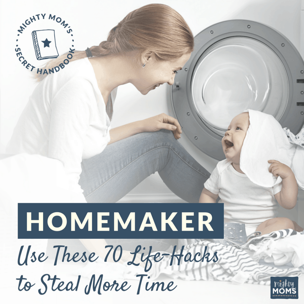 Dear Homemaker: Use These 70 Life-Hacks to Steal More Time - MightyMoms.club