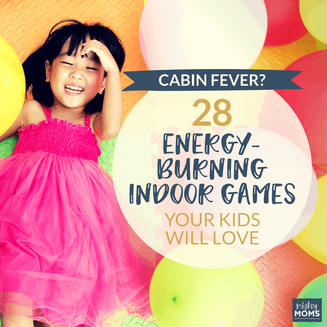 Cabin Fever? 28 Energy-Burning Indoor Games Your Kids Will Love - MightyMoms.club