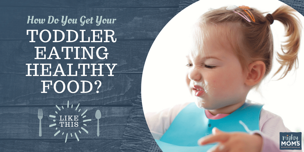 How do You Get Your Toddler Eating Healthy Food? Like This. - MightyMoms.club