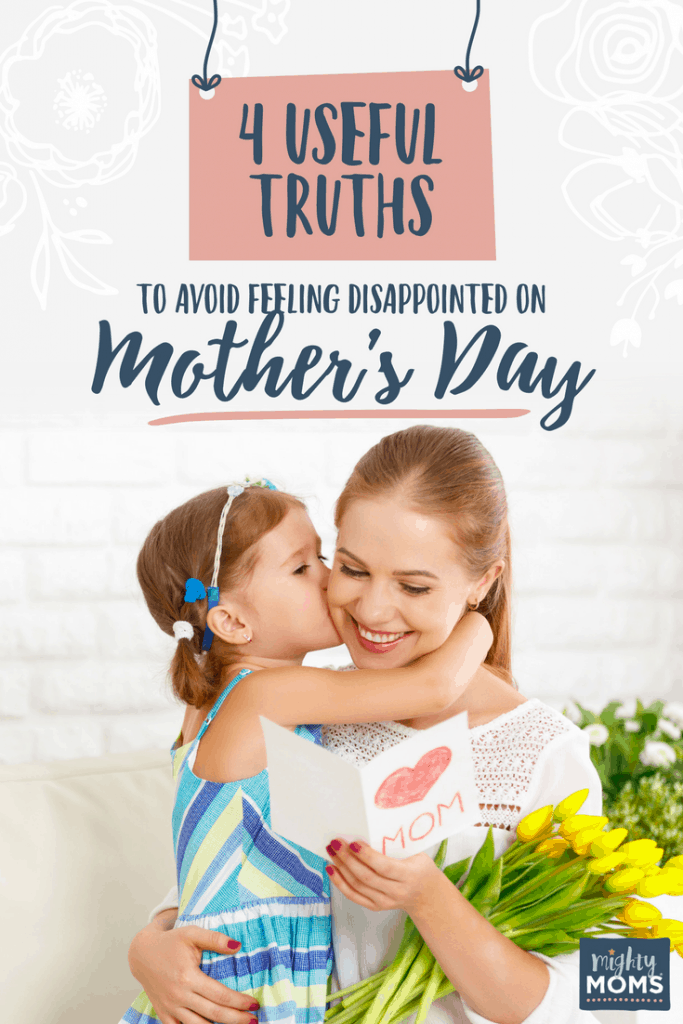 4 Useful Truths to Avoid Feeling Disappointed on Mother's Day - MightyMoms.club