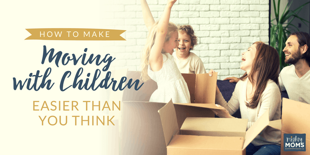 Make Moving with Children Easier - MightyMoms.club