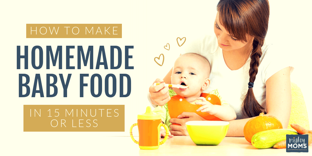 Make Homemade Baby Food in Minutes - MightyMoms.club