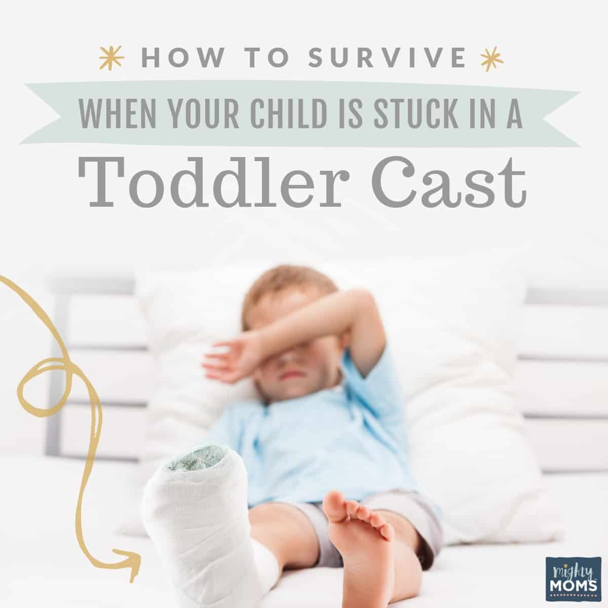 This is how to get through the next six weeks with a toddler cast - MightyMoms.club