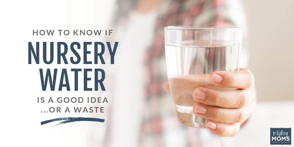 Is Nursery Water a necessity? Or a waste? - MightyMoms.club