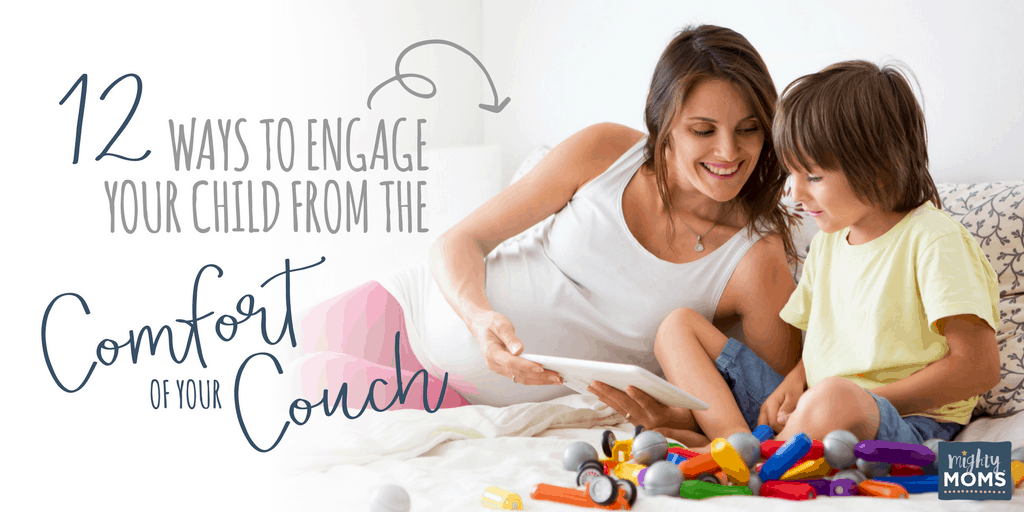 12 Ways to Engage Your Child from the Comfort of Your Couch - MightyMoms.club