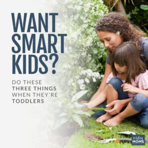 Want Smart Kids? Do These 3 Things When They're Toddlers
